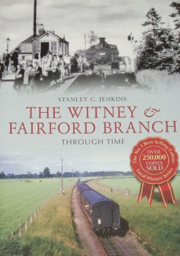 The Witney and Fairford Branch Through Time, by Stanley C Jenkins
